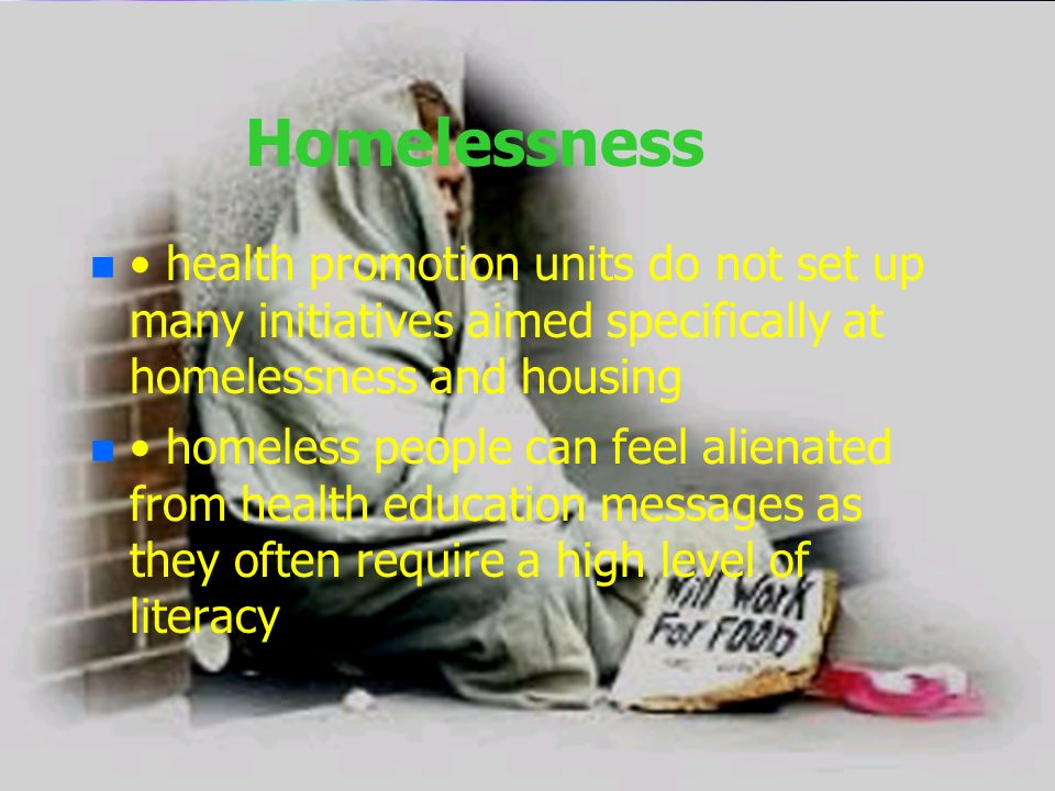 Homelessness• health promotion units do not set up many initiatives aimed specifically at homelessness and housing.