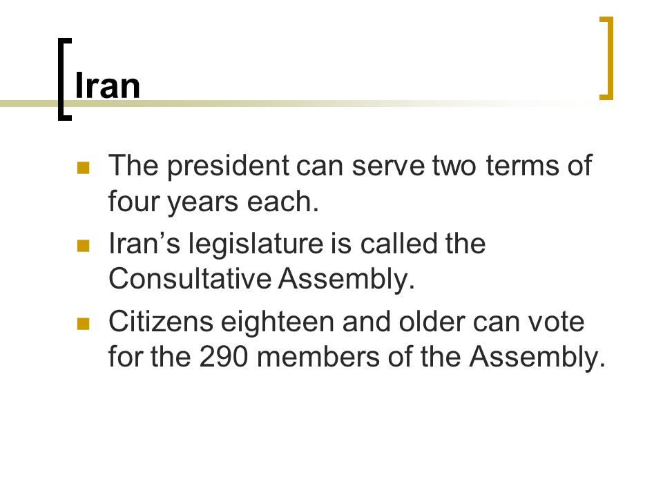 Iran The president can serve two terms of four years each.