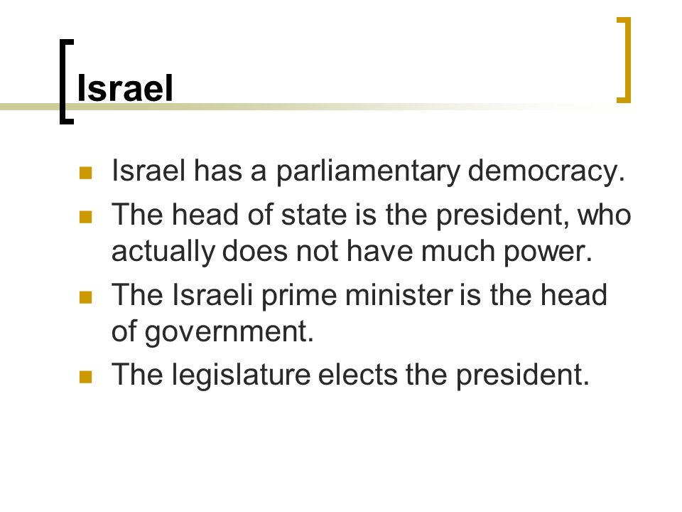 Israel Israel has a parliamentary democracy.