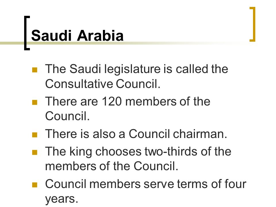 Saudi Arabia The Saudi legislature is called the Consultative Council.