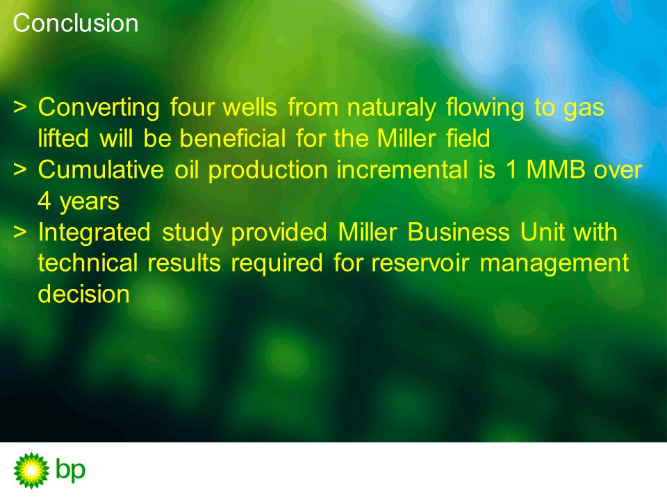 ConclusionConverting four wells from naturaly flowing to gas lifted will be beneficial for the Miller field.