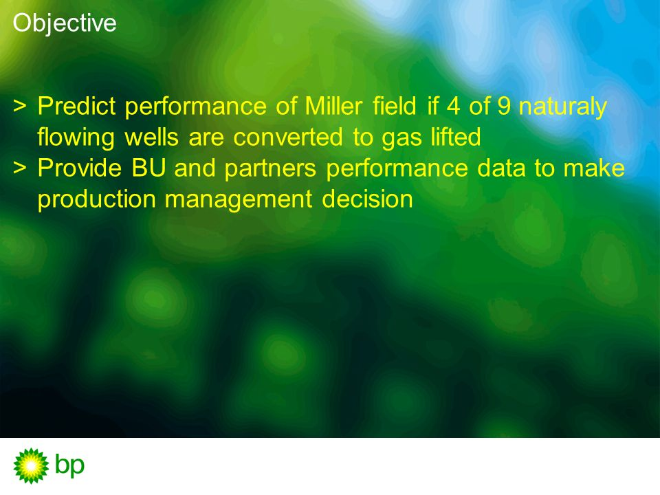 ObjectivePredict performance of Miller field if 4 of 9 naturaly flowing wells are converted to gas lifted.