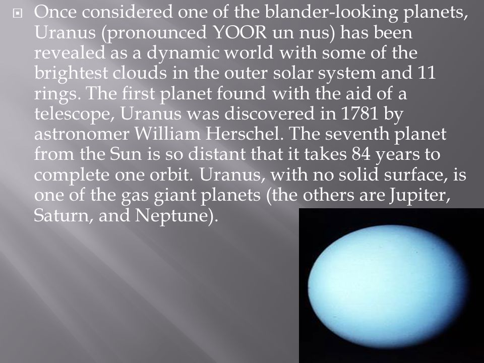 Once considered one of the blander-looking planets, Uranus (pronounced YOOR un nus) has been revealed as a dynamic world with some of the brightest clouds in the outer solar system and 11 rings.