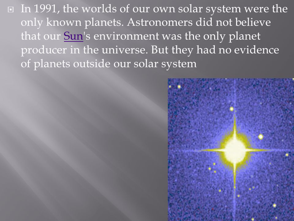 In 1991, the worlds of our own solar system were the only known planets.