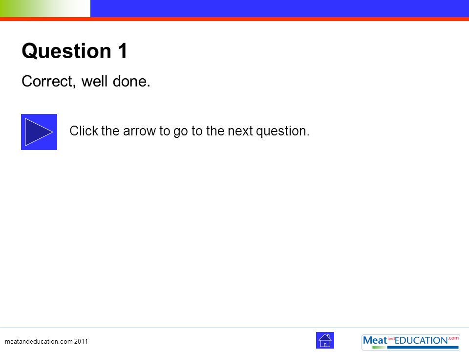 Question 1 Correct, well done.