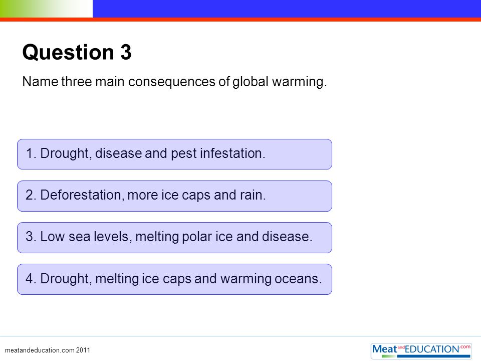 Question 3 Name three main consequences of global warming.