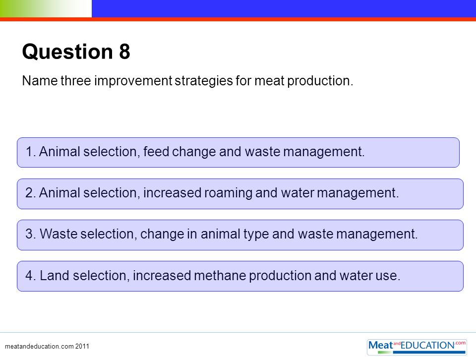 Question 8 Name three improvement strategies for meat production.