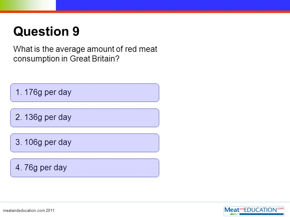 Question 9 What is the average amount of red meat consumption in Great Britain 1. 176g per day. 2. 136g per day.