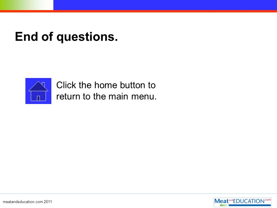 End of questions. Click the home button to return to the main menu.