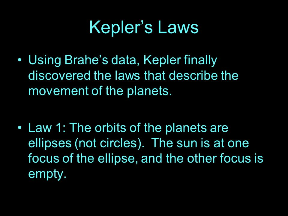 Kepler's Laws Using Brahe's data, Kepler finally discovered the laws that describe the movement of the planets.