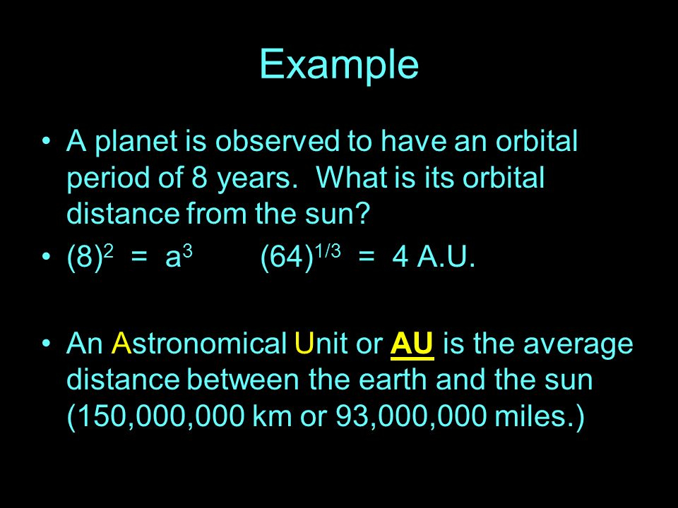 Example A planet is observed to have an orbital period of 8 years. What is its orbital distance from the sun