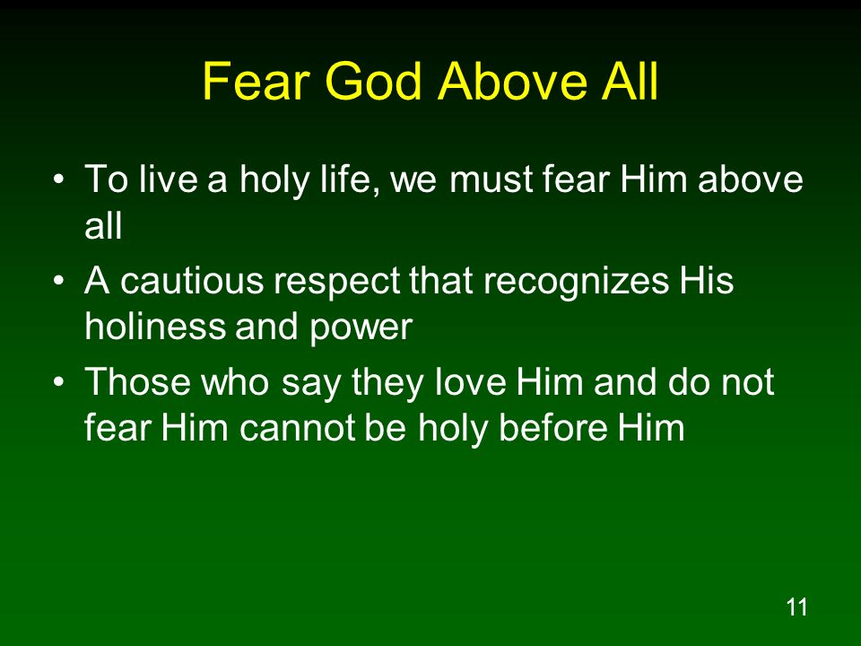 Fear God Above All To live a holy life, we must fear Him above all