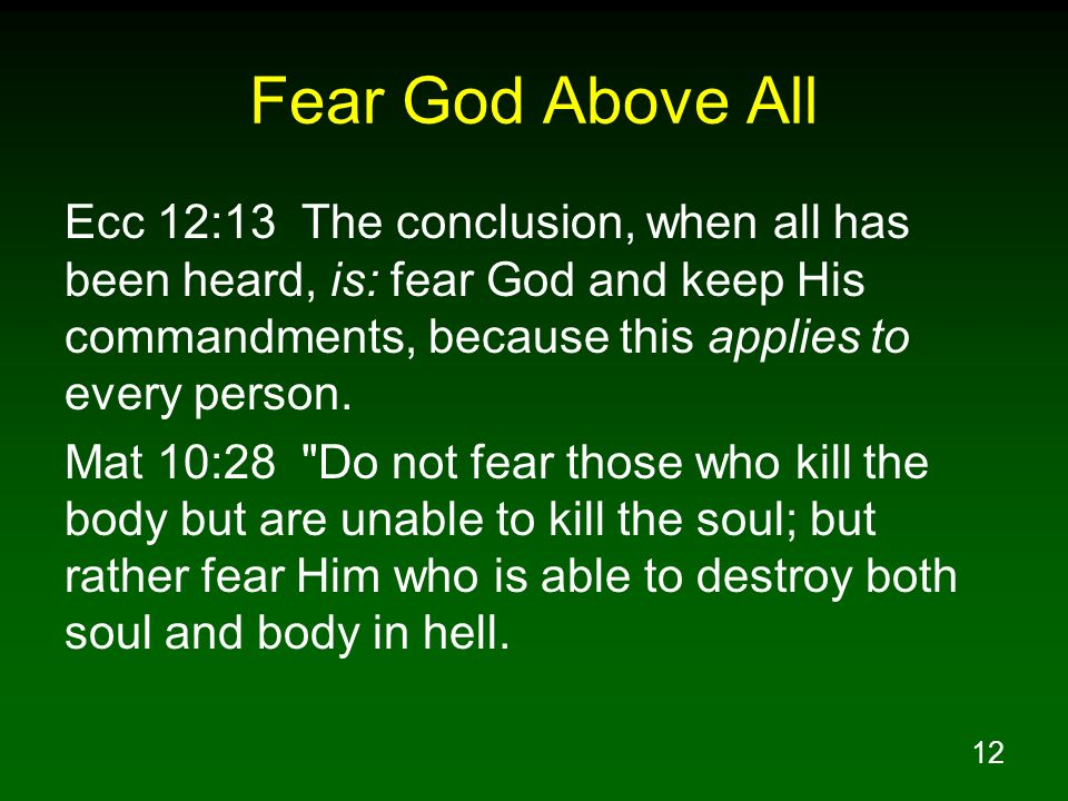 Fear God Above All Ecc 12:13 The conclusion, when all has been heard, is: fear God and keep His commandments, because this applies to every person.
