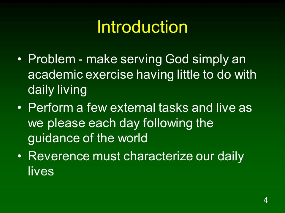 Introduction Problem - make serving God simply an academic exercise having little to do with daily living.