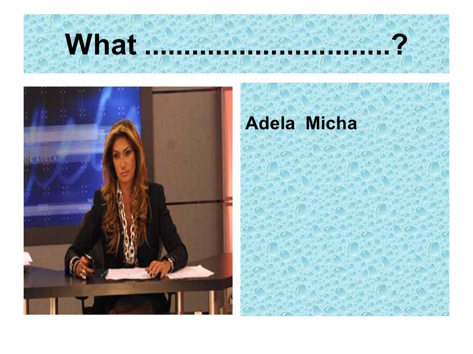 What ............................... Adela Micha