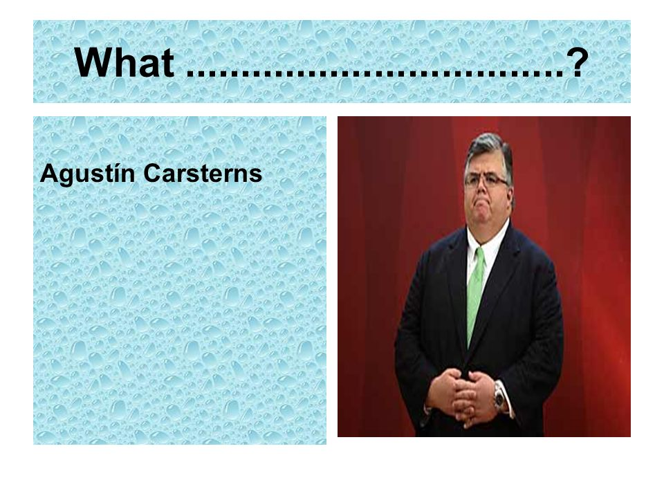 What .................................. Agustín Carsterns