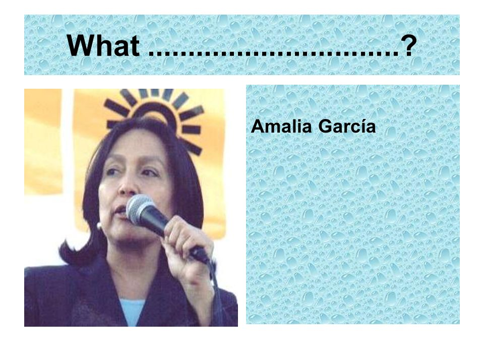 What ............................... Amalia García