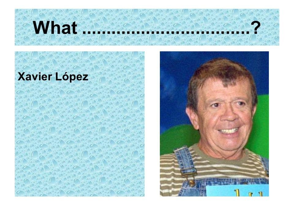 What .................................. Xavier López