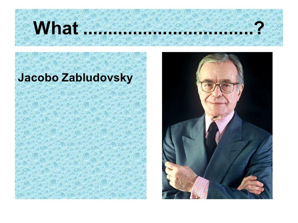What .................................. Jacobo Zabludovsky