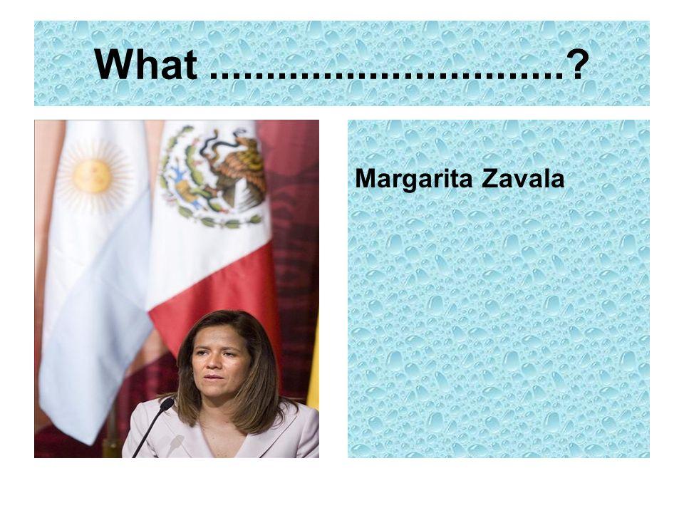 What ............................... Margarita Zavala