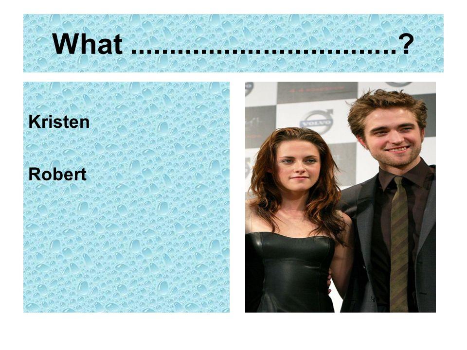 What .................................. Kristen Robert