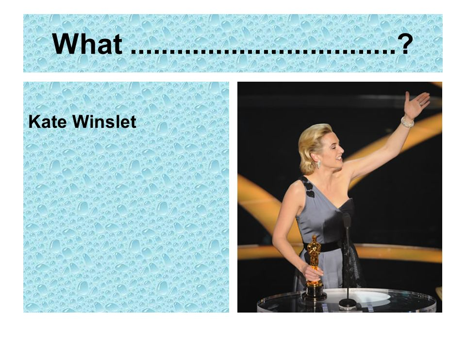What .................................. Kate Winslet