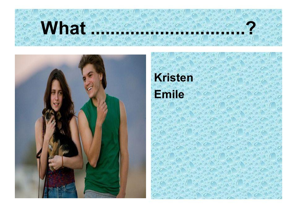 What ............................... Kristen Emile