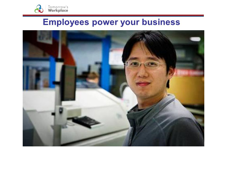 Employees power your business