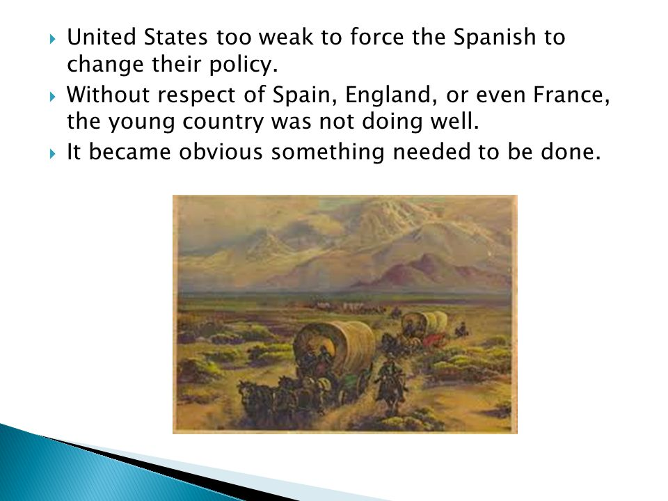 United States too weak to force the Spanish to change their policy.