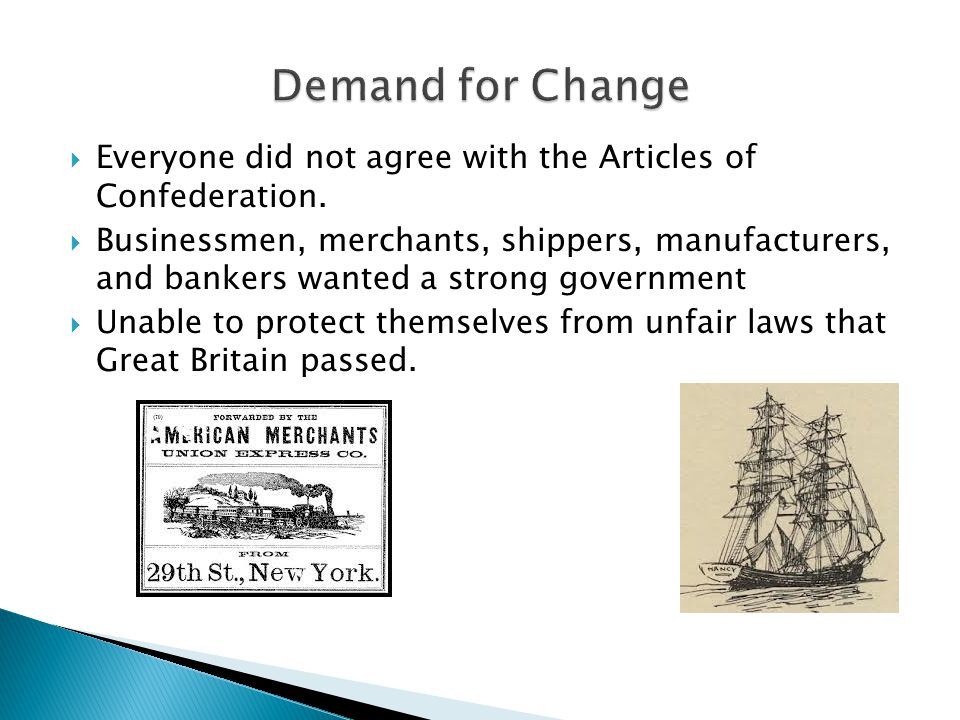 Demand for Change Everyone did not agree with the Articles of Confederation.