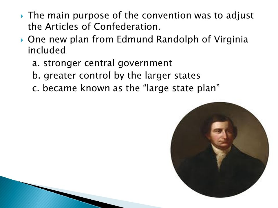 The main purpose of the convention was to adjust the Articles of Confederation.
