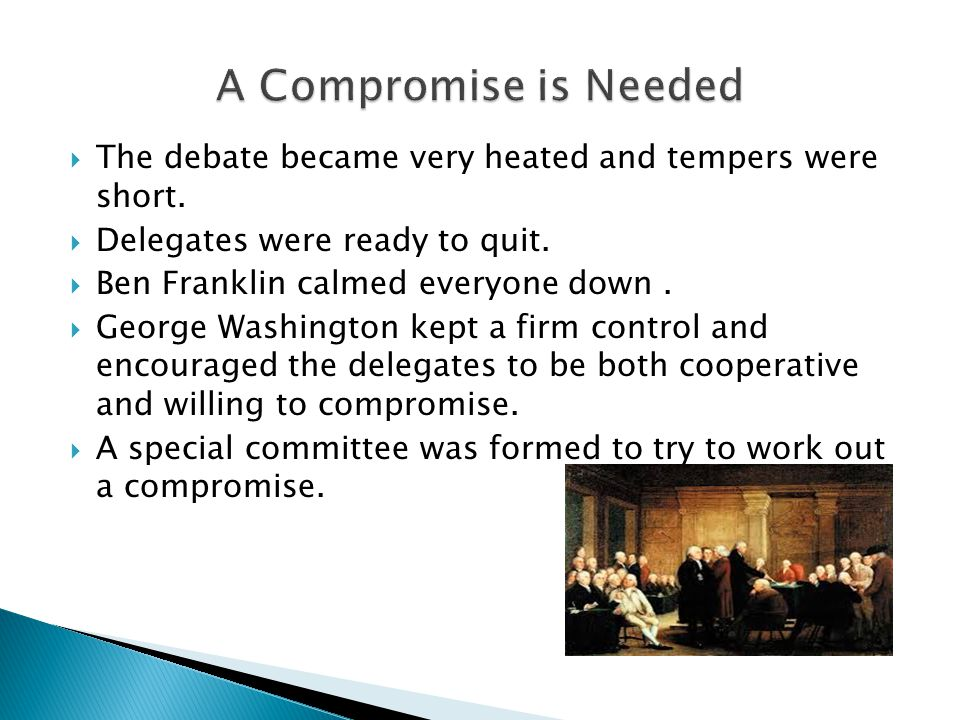 A Compromise is Needed The debate became very heated and tempers were short. Delegates were ready to quit.