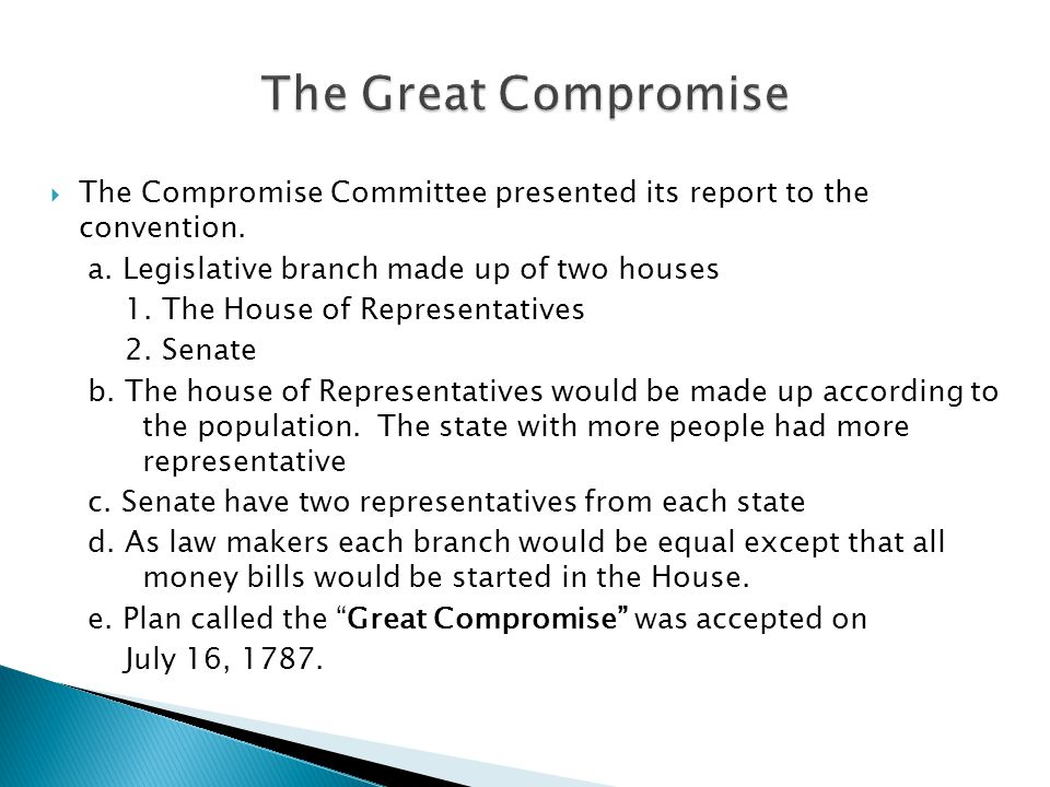 The Great Compromise The Compromise Committee presented its report to the convention. a. Legislative branch made up of two houses.