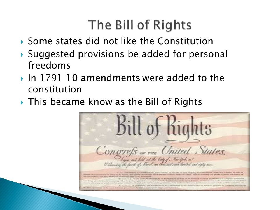 The Bill of Rights Some states did not like the Constitution