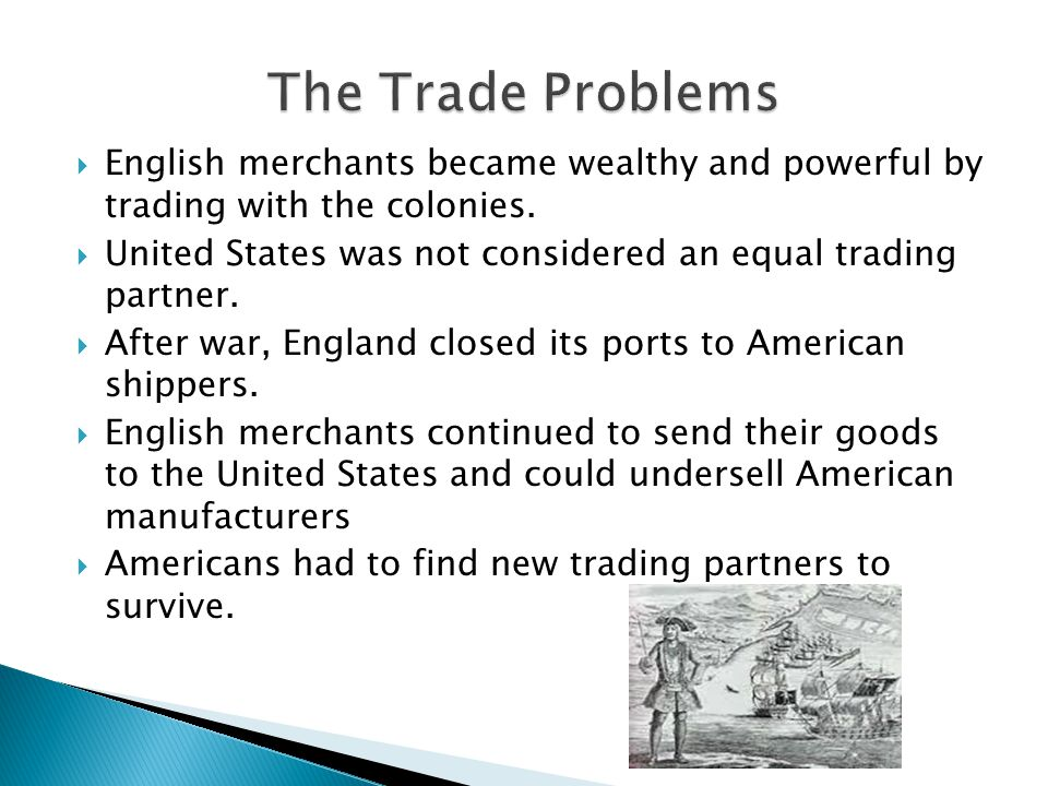 The Trade Problems English merchants became wealthy and powerful by trading with the colonies.