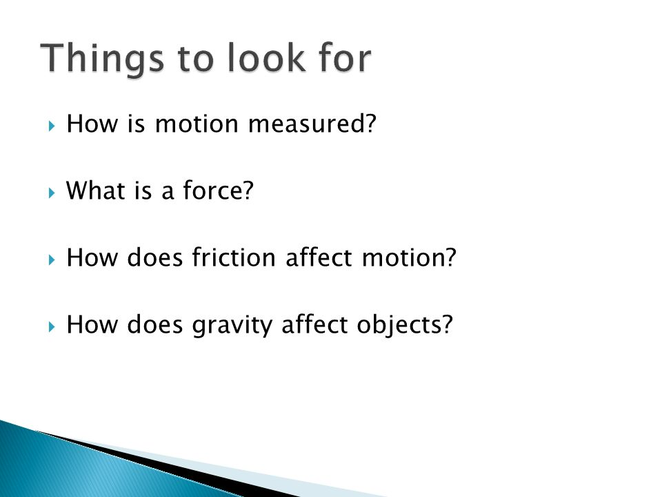 Things to look for How is motion measured What is a force