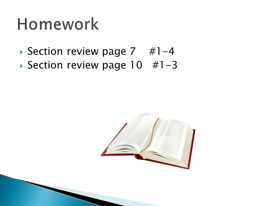Homework Section review page 7 #1-4 Section review page 10 #1-3