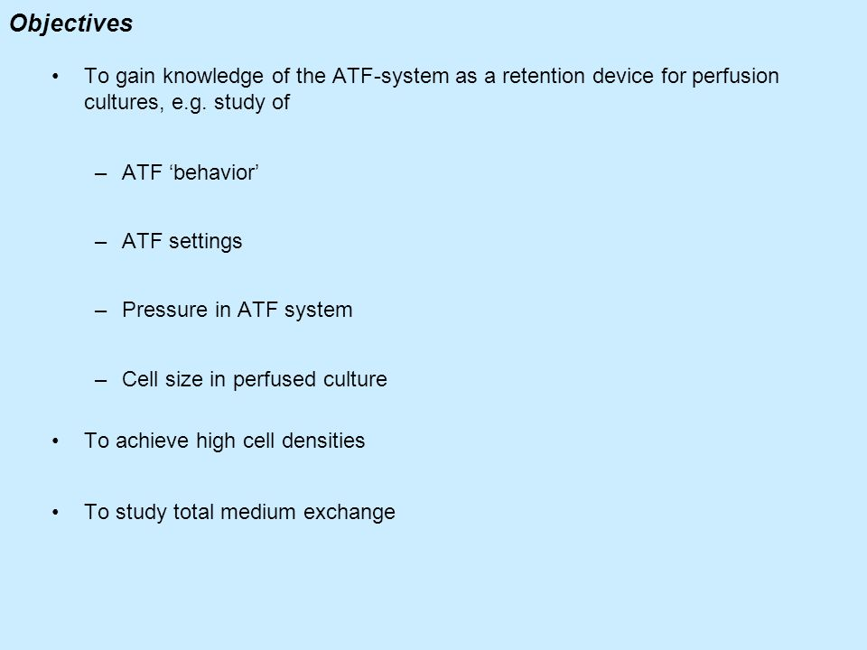 Objectives To gain knowledge of the ATF-system as a retention device for perfusion cultures, e.g. study of.