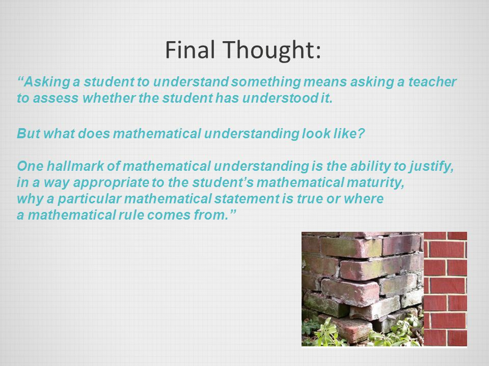 Final Thought: Asking a student to understand something means asking a teacher to assess whether the student has understood it.