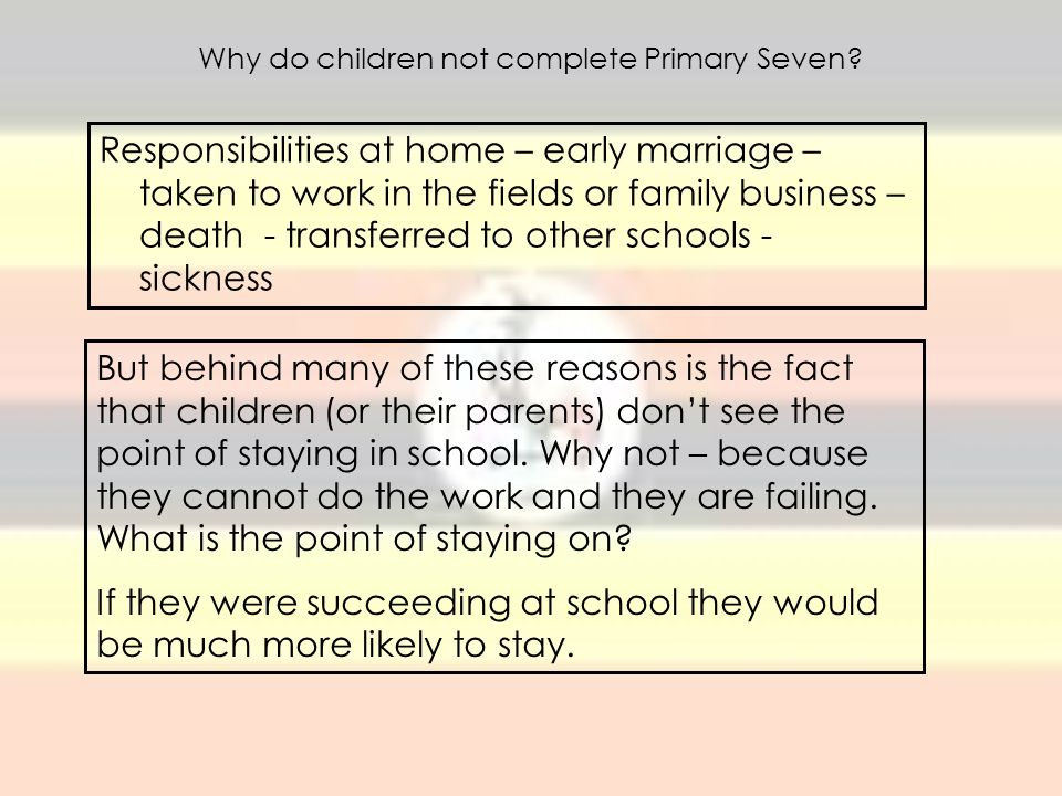 Why do children not complete Primary Seven