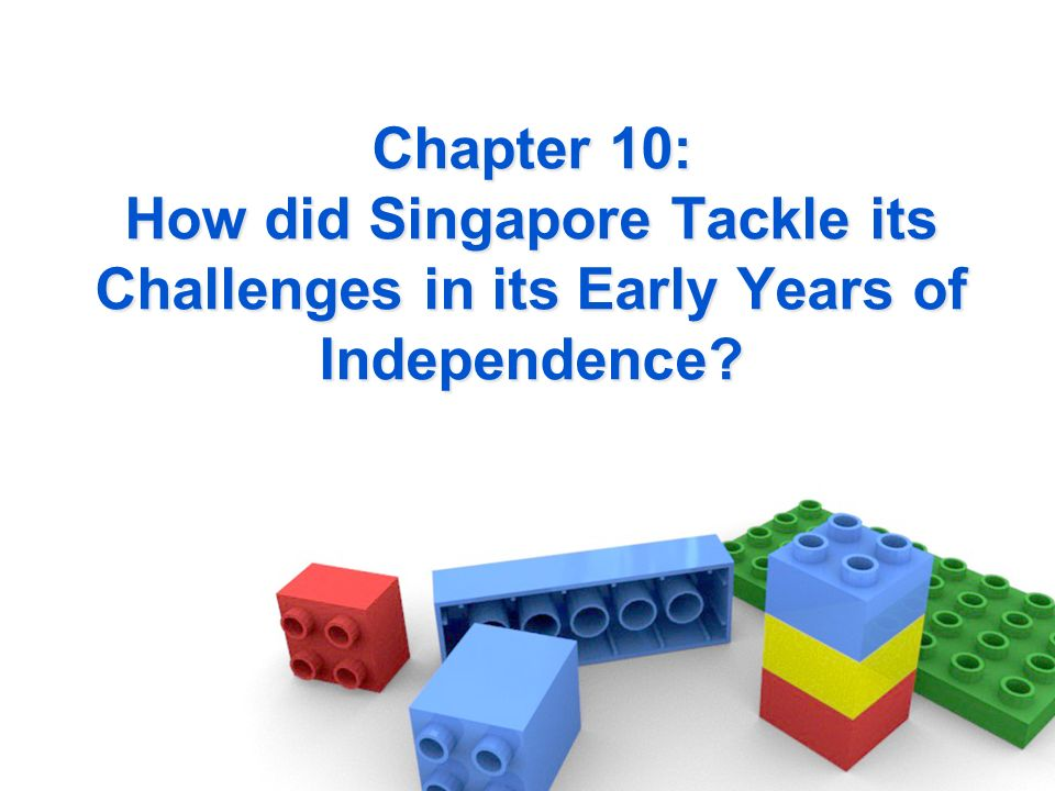 Chapter 10: How did Singapore Tackle its Challenges in its Early Years of Independence