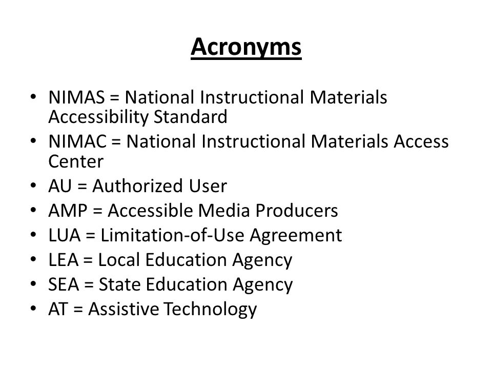 Acronyms NIMAS = National Instructional Materials Accessibility Standard. NIMAC = National Instructional Materials Access Center.