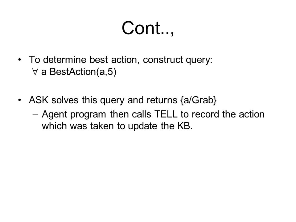 Cont.., To determine best action, construct query:  a BestAction(a,5)