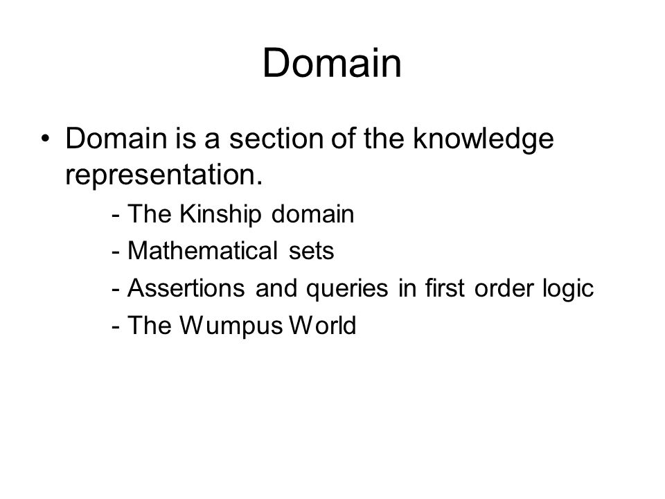 Domain Domain is a section of the knowledge representation.