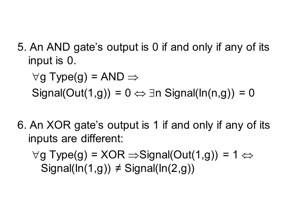 5. An AND gate's output is 0 if and only if any of its input is 0.