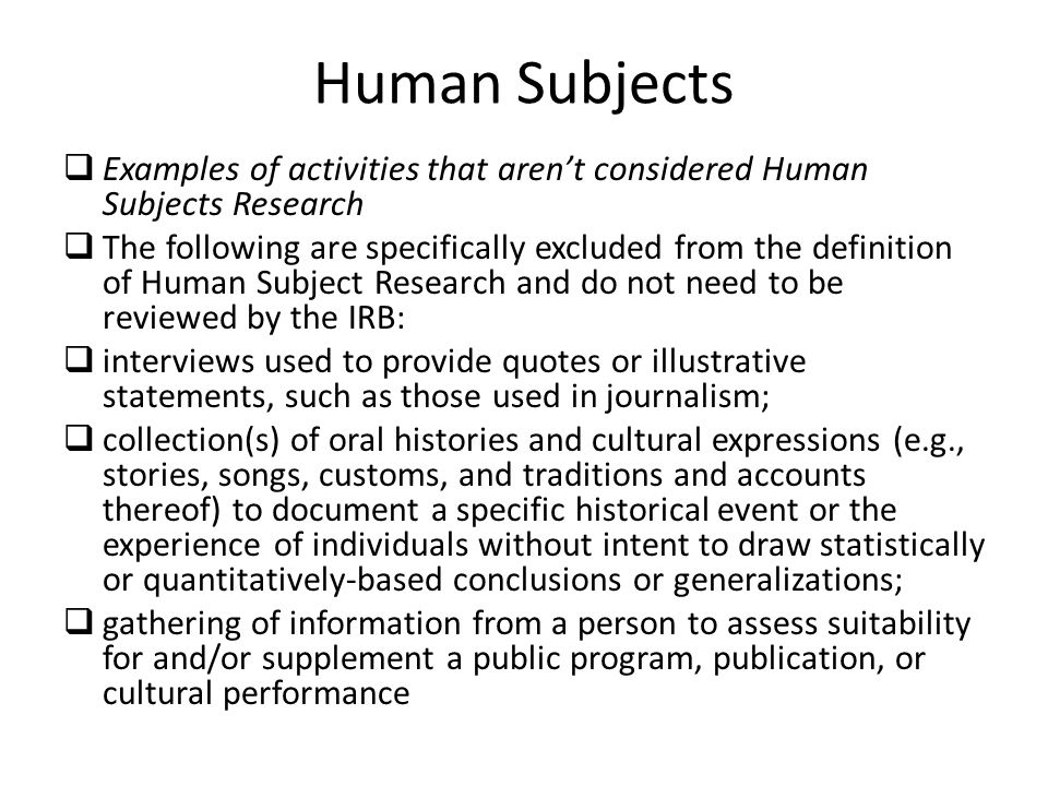 Human Subjects Examples of activities that aren't considered Human Subjects Research.
