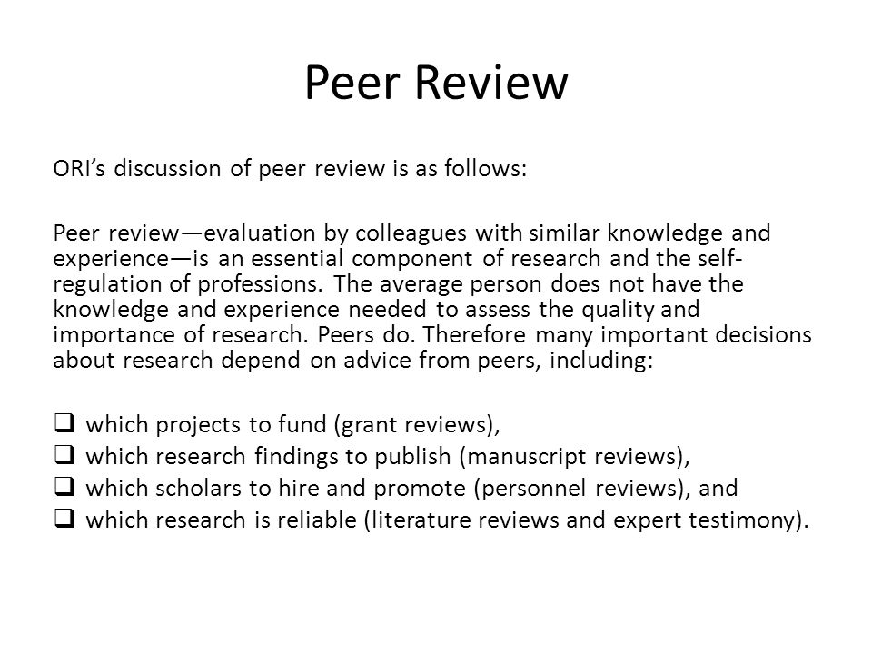 Peer Review ORI's discussion of peer review is as follows: