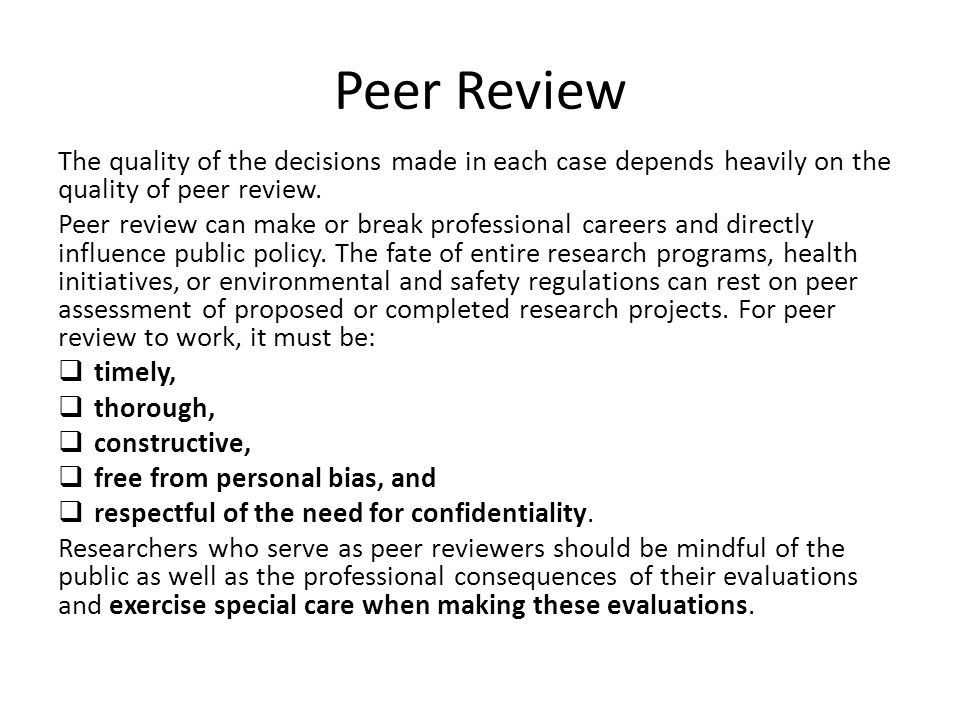 Peer Review The quality of the decisions made in each case depends heavily on the quality of peer review.