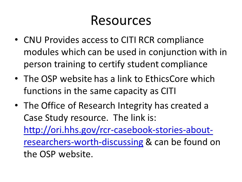 Resources CNU Provides access to CITI RCR compliance modules which can be used in conjunction with in person training to certify student compliance.