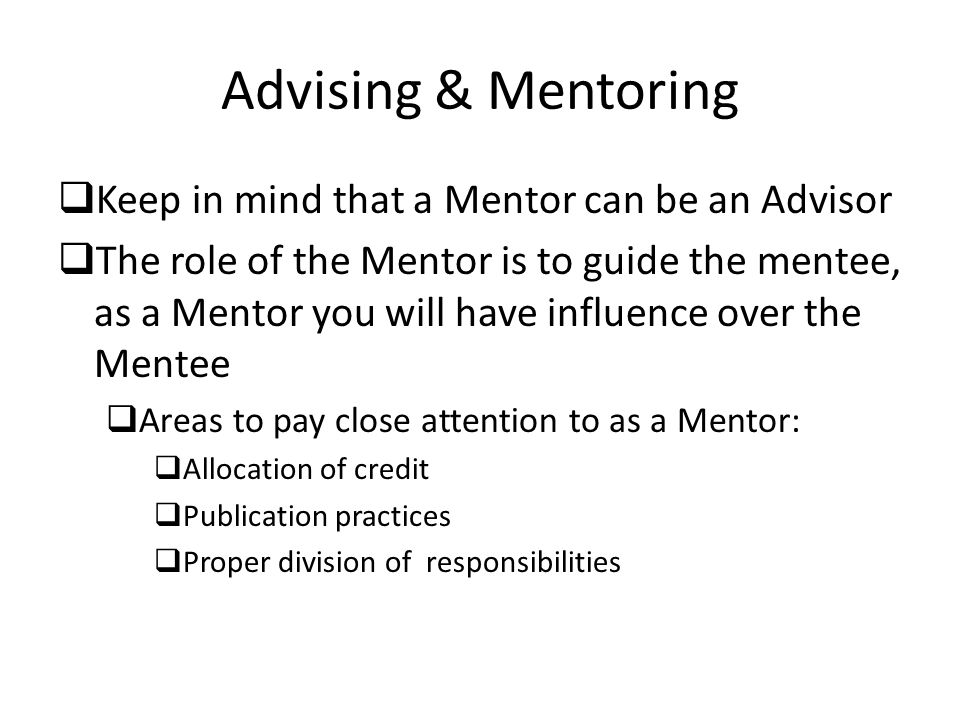 Advising & Mentoring Keep in mind that a Mentor can be an Advisor